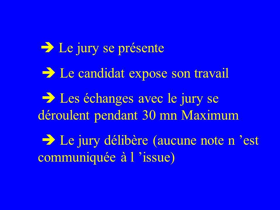 Le jury se présente Le candidat expose son travail Les échanges avec le jury se déroulent pendant 30 mn Maximum Le jury délibère (aucune note n est co