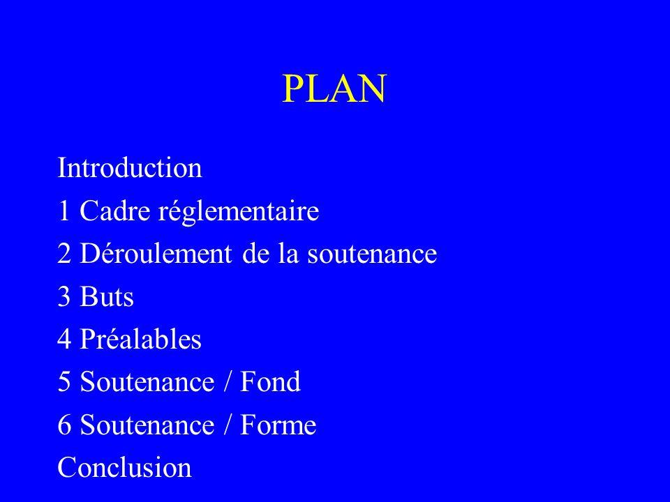 PLAN Introduction 1 Cadre réglementaire 2 Déroulement de la soutenance 3 Buts 4 Préalables 5 Soutenance / Fond 6 Soutenance / Forme Conclusion