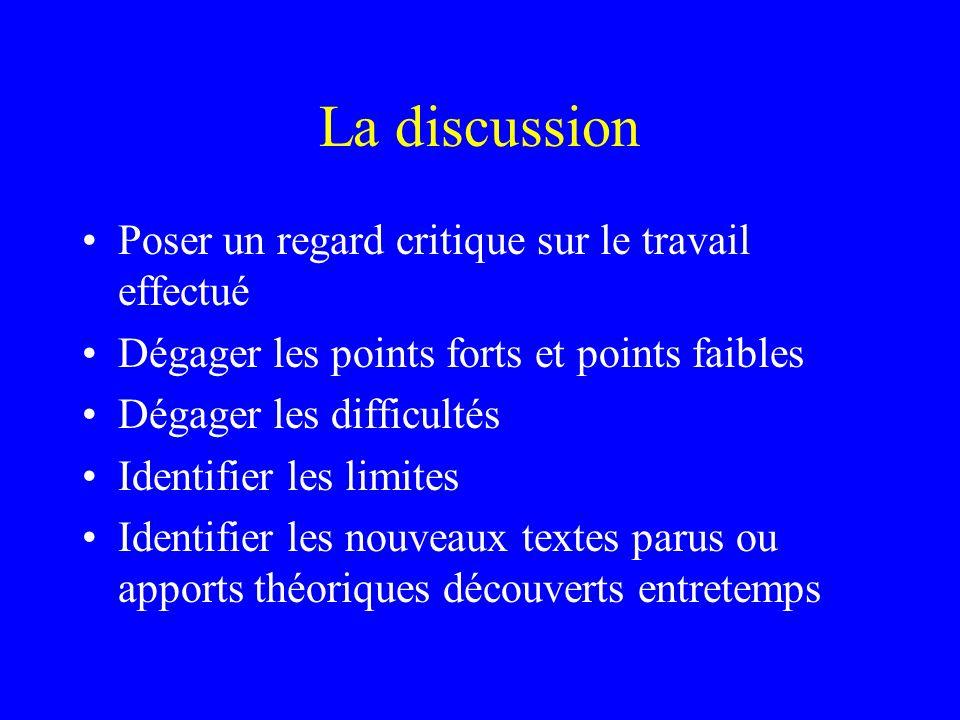La discussion Poser un regard critique sur le travail effectué Dégager les points forts et points faibles Dégager les difficultés Identifier les limit