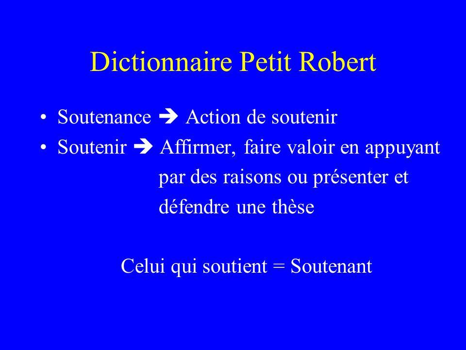 Dictionnaire Petit Robert Soutenance Action de soutenir Soutenir Affirmer, faire valoir en appuyant par des raisons ou présenter et défendre une thèse