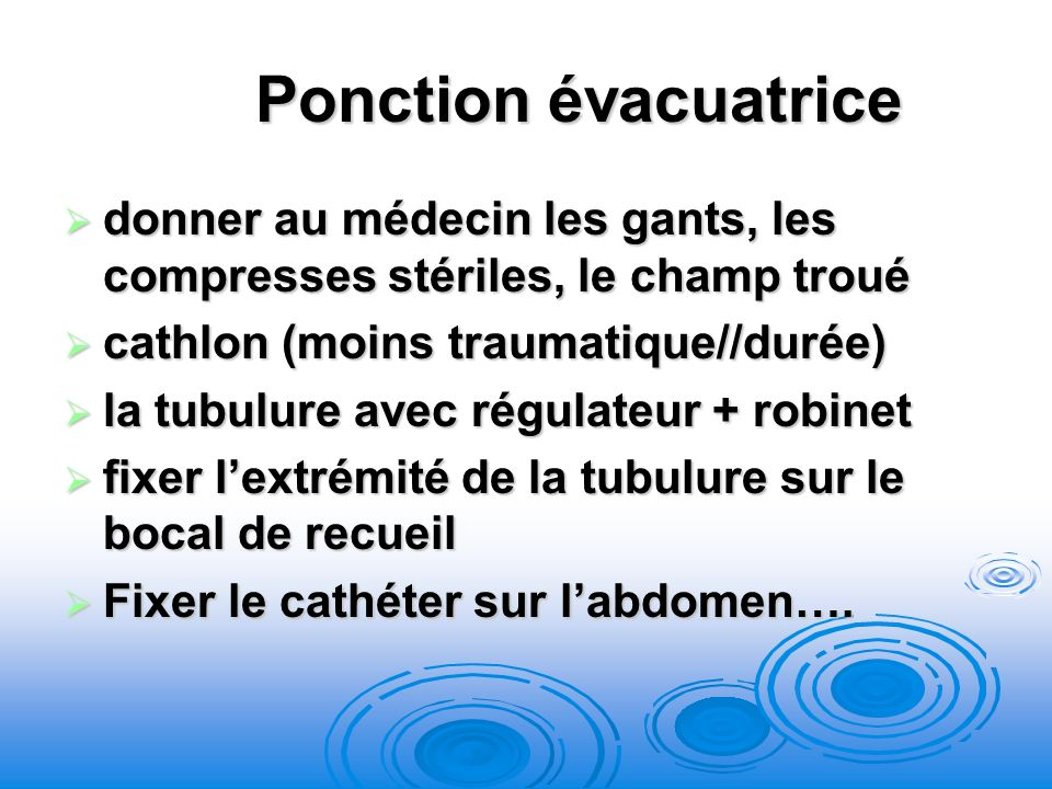 Ponction évacuatrice donner au médecin les gants, les compresses stériles, le champ troué donner au médecin les gants, les compresses stériles, le cha
