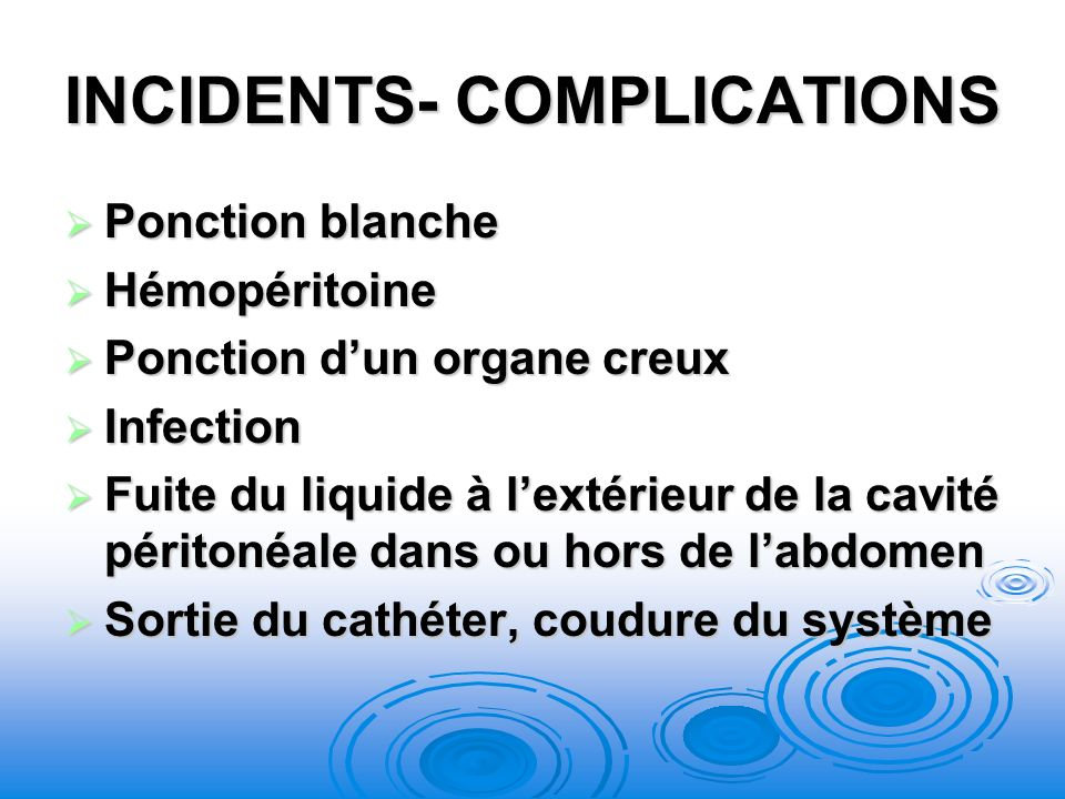 INCIDENTS- COMPLICATIONS Ponction blanche Ponction blanche Hémopéritoine Hémopéritoine Ponction dun organe creux Ponction dun organe creux Infection I