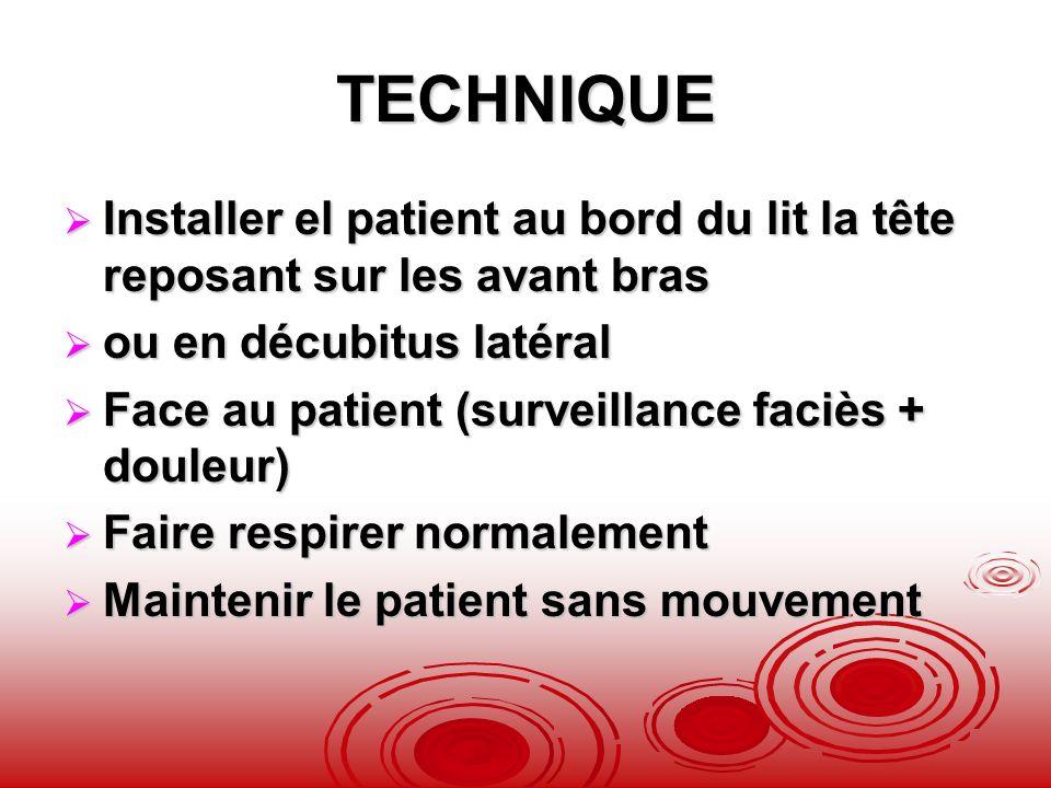 TECHNIQUE Installer el patient au bord du lit la tête reposant sur les avant bras Installer el patient au bord du lit la tête reposant sur les avant b