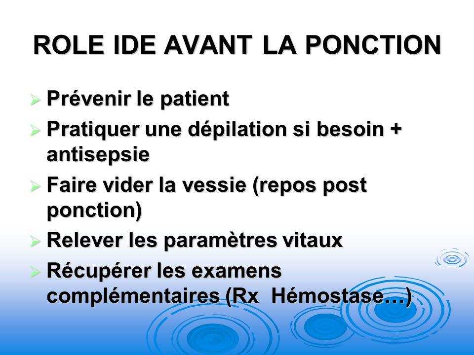 ROLE IDE AVANT LA PONCTION Prévenir le patient Prévenir le patient Pratiquer une dépilation si besoin + antisepsie Pratiquer une dépilation si besoin