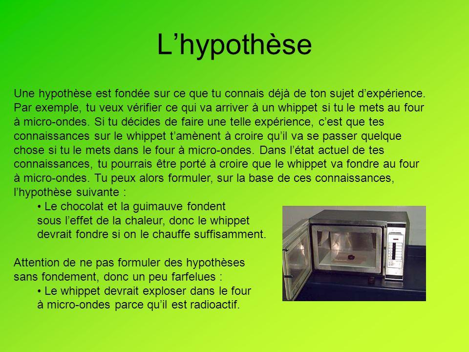 Lhypothèse Une hypothèse est fondée sur ce que tu connais déjà de ton sujet dexpérience.