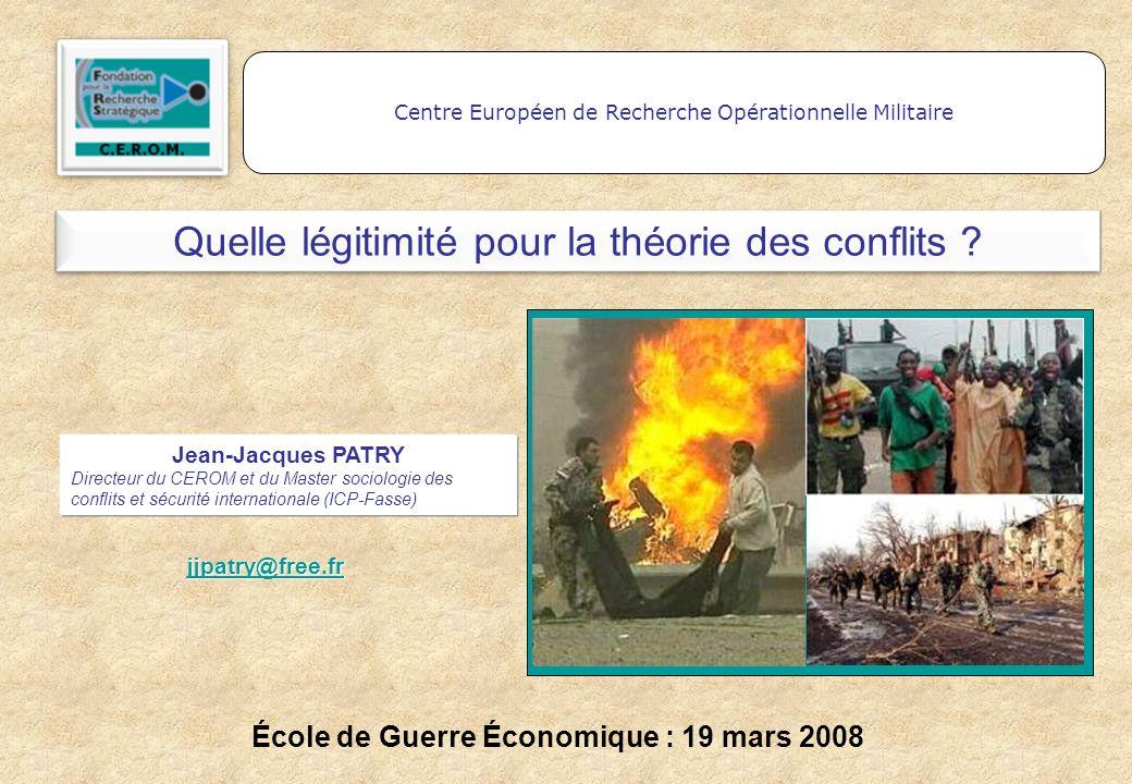 Quelle légitimité pour la théorie des conflits ? Centre Européen de Recherche Opérationnelle Militaire École de Guerre Économique : 19 mars 2008 Jean-