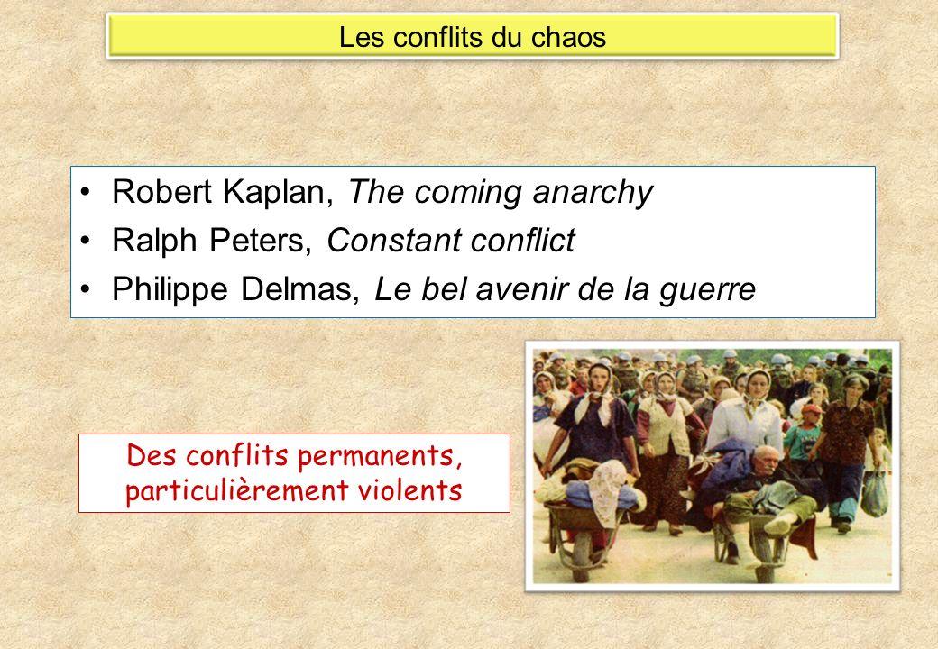 Robert Kaplan, The coming anarchy Ralph Peters, Constant conflict Philippe Delmas, Le bel avenir de la guerre Des conflits permanents, particulièrement violents Les conflits du chaos