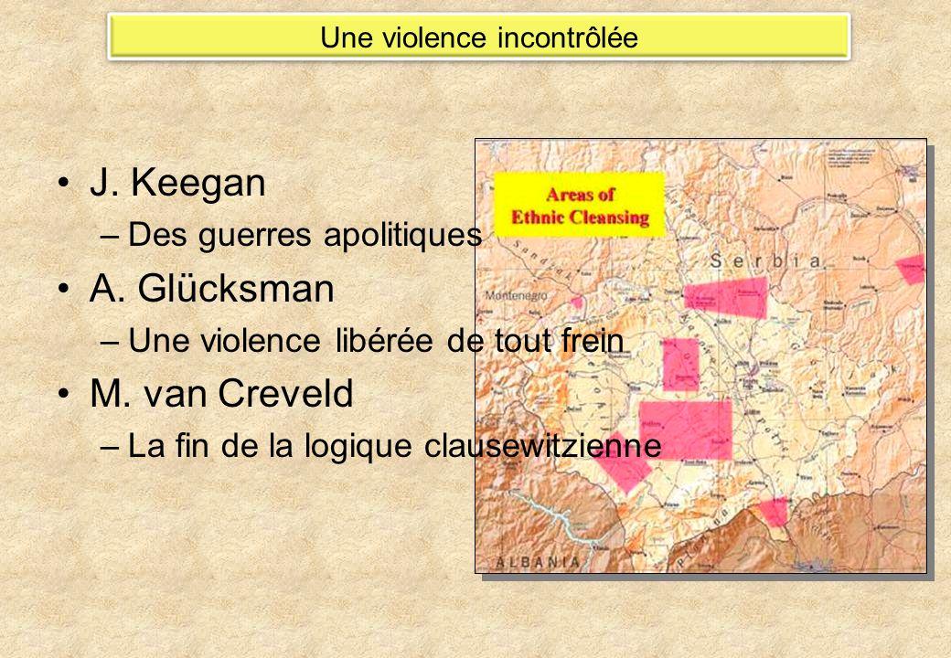 J. Keegan –Des guerres apolitiques A. Glücksman –Une violence libérée de tout frein M. van Creveld –La fin de la logique clausewitzienne Une violence