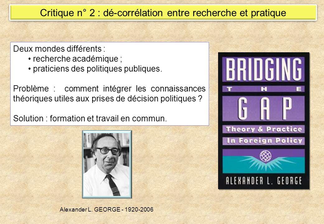 Critique n° 2 : dé-corrélation entre recherche et pratique Deux mondes différents : recherche académique ; praticiens des politiques publiques. Problè