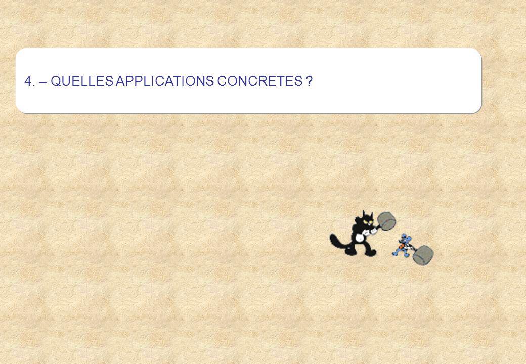 4. – QUELLES APPLICATIONS CONCRETES ?