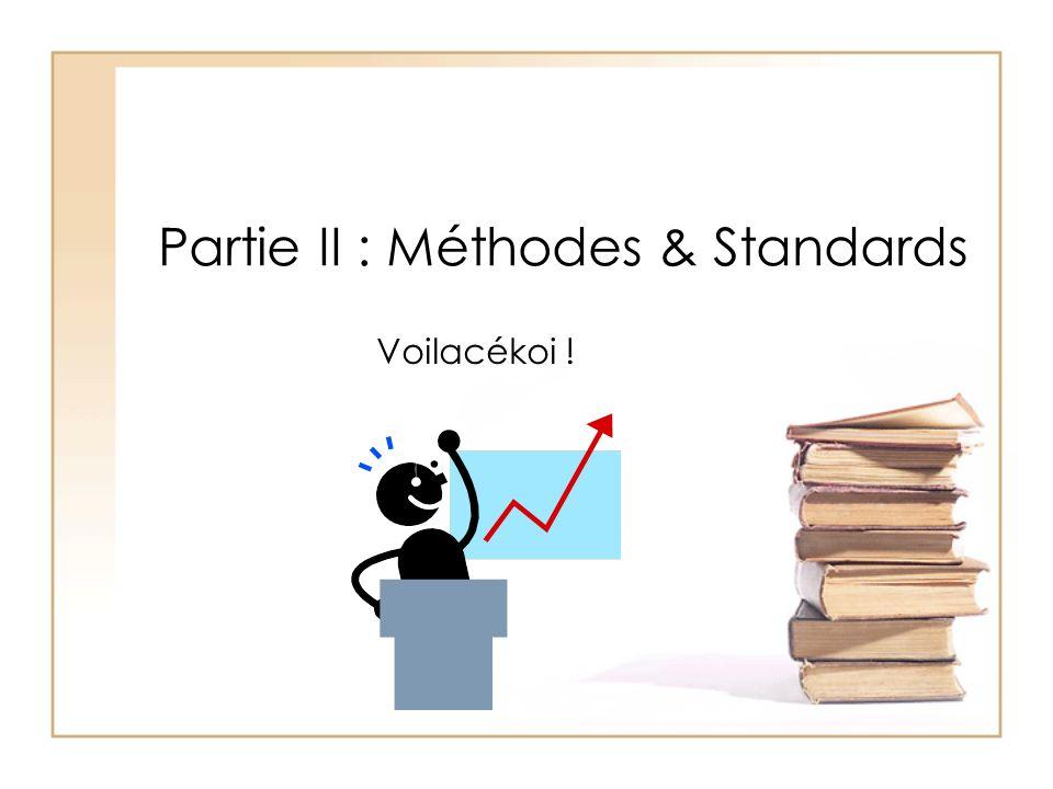 Partie II : Méthodes & Standards Voilacékoi !