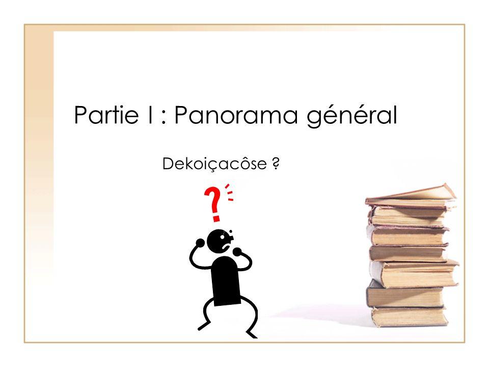 Partie I : Panorama général Dekoiçacôse ?
