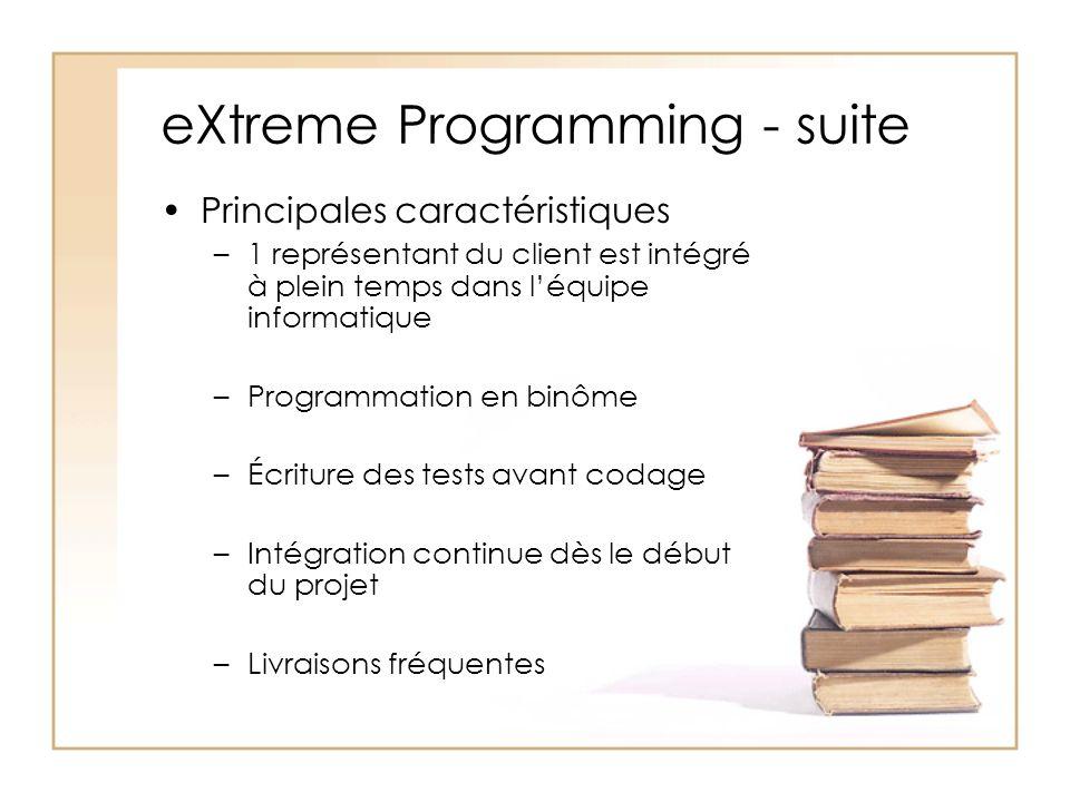 eXtreme Programming - suite Principales caractéristiques –1 représentant du client est intégré à plein temps dans léquipe informatique –Programmation en binôme –Écriture des tests avant codage –Intégration continue dès le début du projet –Livraisons fréquentes