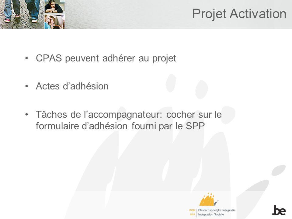 Projet Activation CPAS peuvent adhérer au projet Actes dadhésion Tâches de laccompagnateur: cocher sur le formulaire dadhésion fourni par le SPP