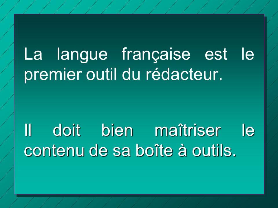 La langue française est le premier outil du rédacteur. Il doit bien maîtriser le contenu de sa boîte à outils.
