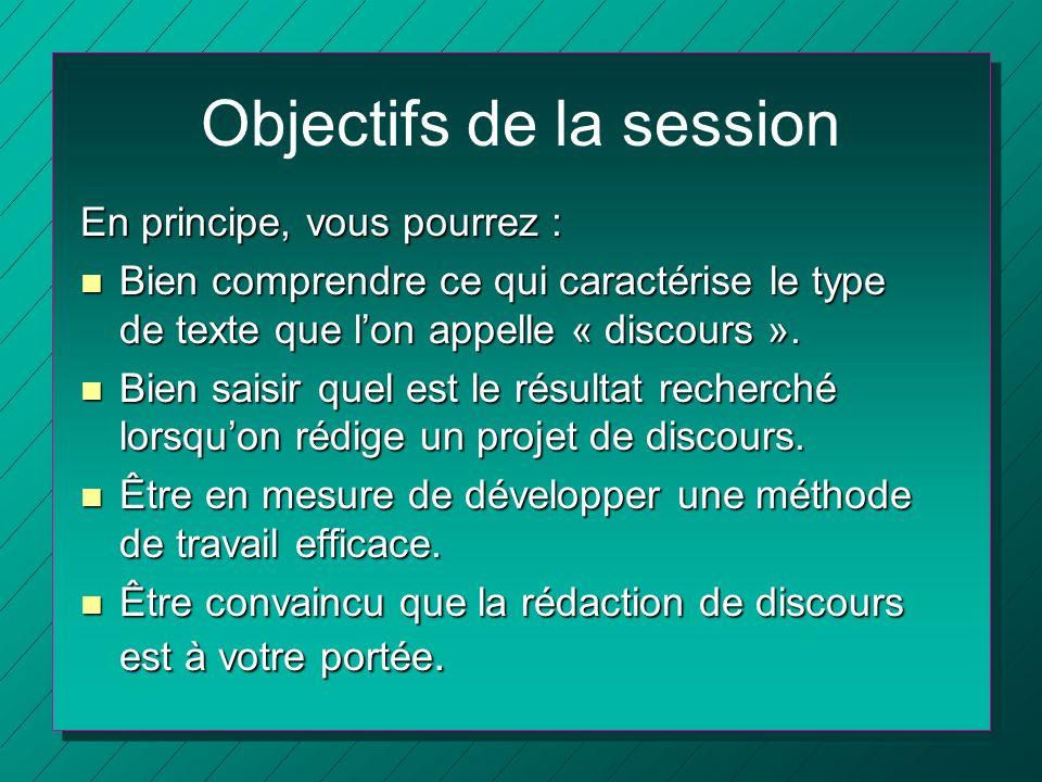Objectifs de la session En principe, vous pourrez : n Bien comprendre ce qui caractérise le type de texte que lon appelle « discours ». n Bien saisir