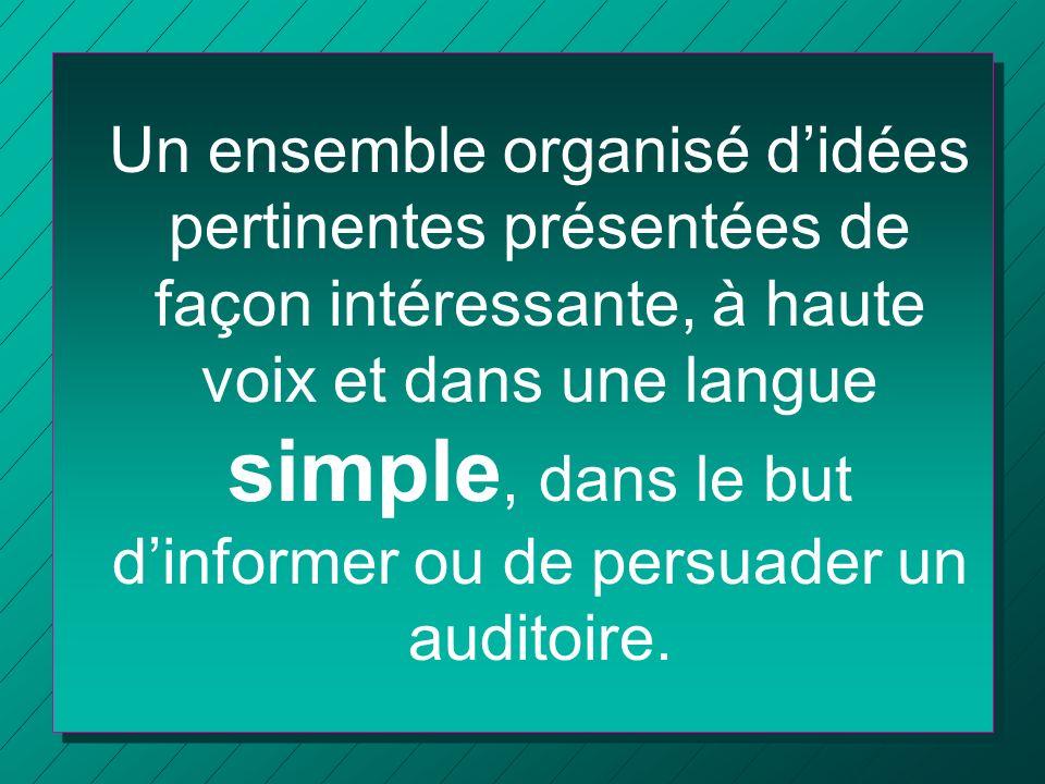 Un ensemble organisé didées pertinentes présentées de façon intéressante, à haute voix et dans une langue simple, dans le but dinformer ou de persuade