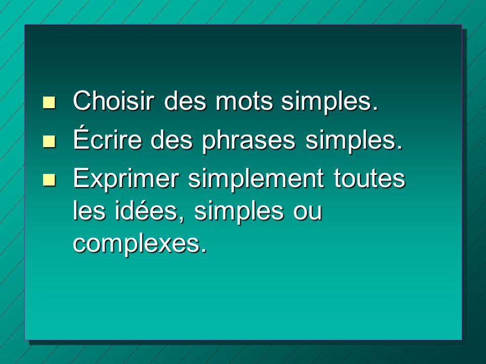 n Choisir des mots simples. n Écrire des phrases simples. n Exprimer simplement toutes les idées, simples ou complexes.