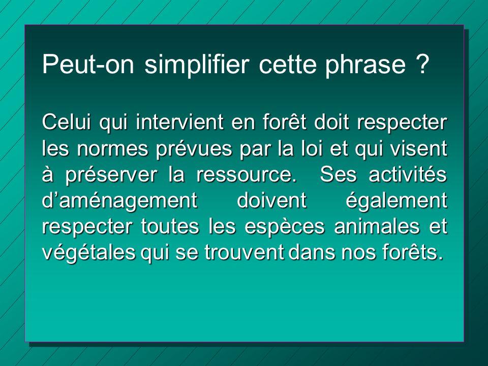 Peut-on simplifier cette phrase ? Celui qui intervient en forêt doit respecter les normes prévues par la loi et qui visent à préserver la ressource. S
