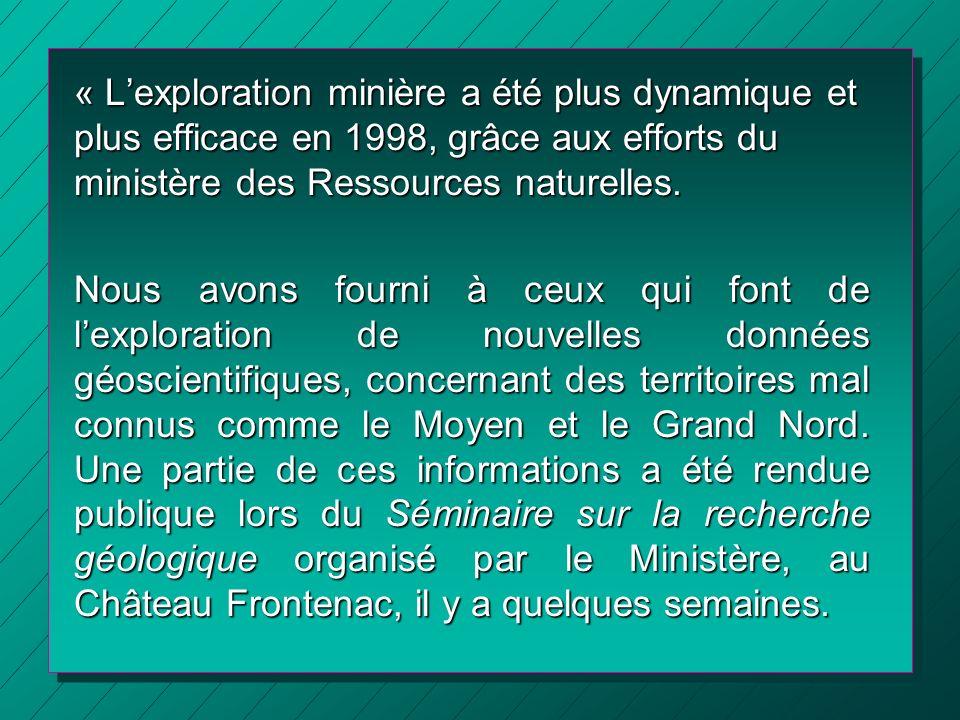 « Lexploration minière a été plus dynamique et plus efficace en 1998, grâce aux efforts du ministère des Ressources naturelles. Nous avons fourni à ce