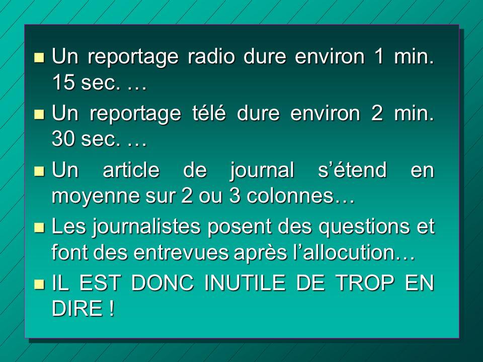 n Un reportage radio dure environ 1 min. 15 sec. … n Un reportage télé dure environ 2 min. 30 sec. … n Un article de journal sétend en moyenne sur 2 o
