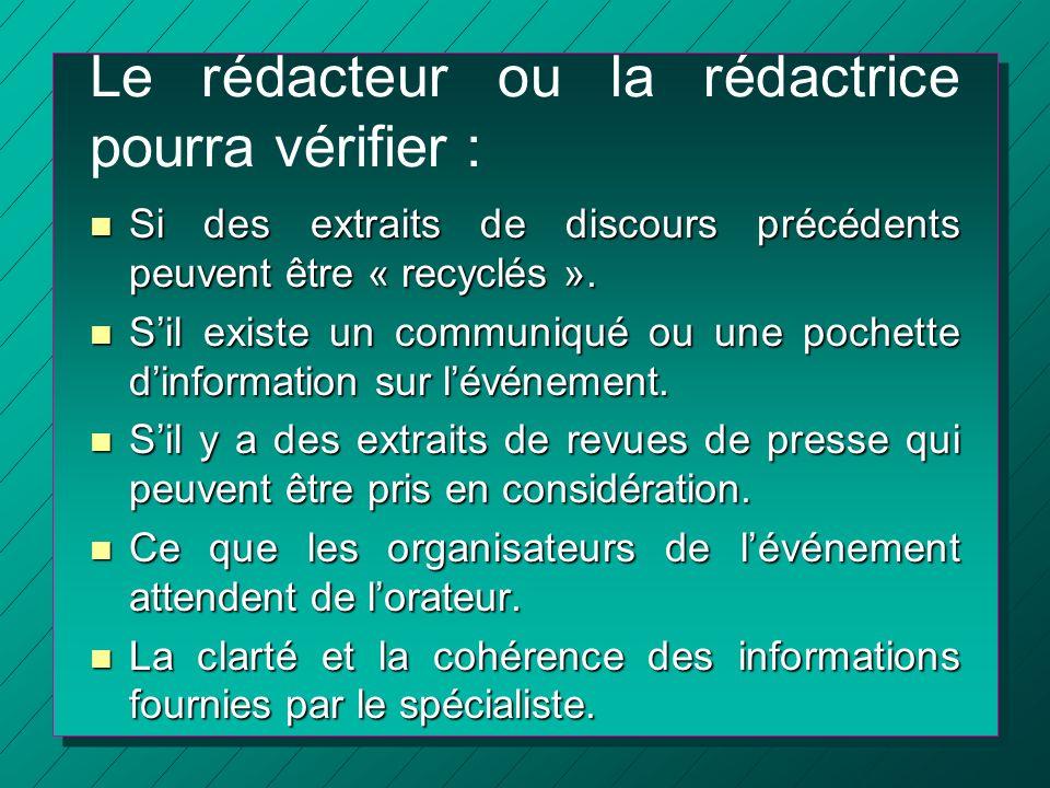 Le rédacteur ou la rédactrice pourra vérifier : n Si des extraits de discours précédents peuvent être « recyclés ». n Sil existe un communiqué ou une
