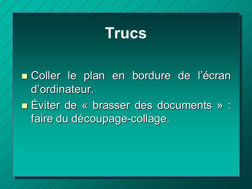 Trucs n Coller le plan en bordure de lécran dordinateur. n Éviter de « brasser des documents » : faire du découpage-collage.