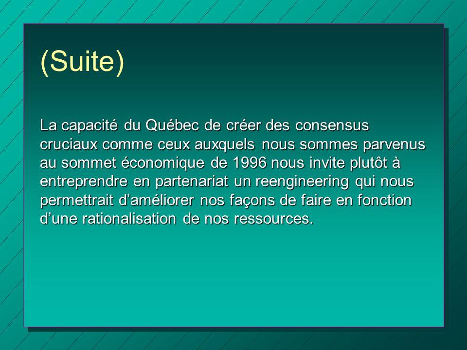 (Suite) La capacité du Québec de créer des consensus cruciaux comme ceux auxquels nous sommes parvenus au sommet économique de 1996 nous invite plutôt