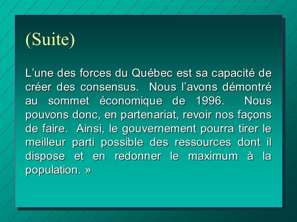 (Suite) Lune des forces du Québec est sa capacité de créer des consensus. Nous lavons démontré au sommet économique de 1996. Nous pouvons donc, en par