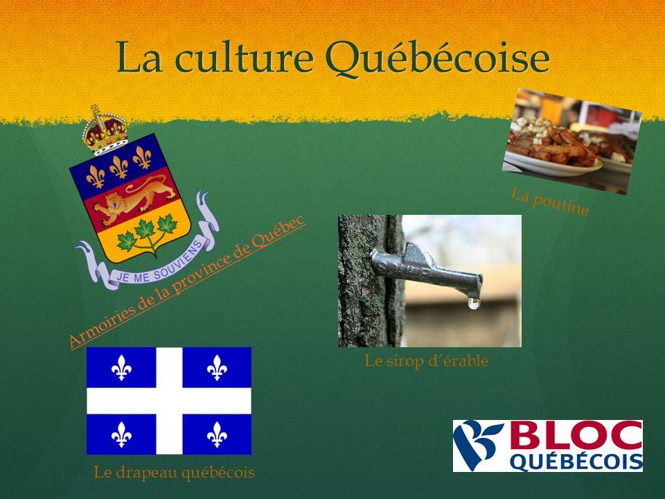 La culture Québécoise Armoiries de la province de Québec Le drapeau québécois La poutine Le sirop dérable