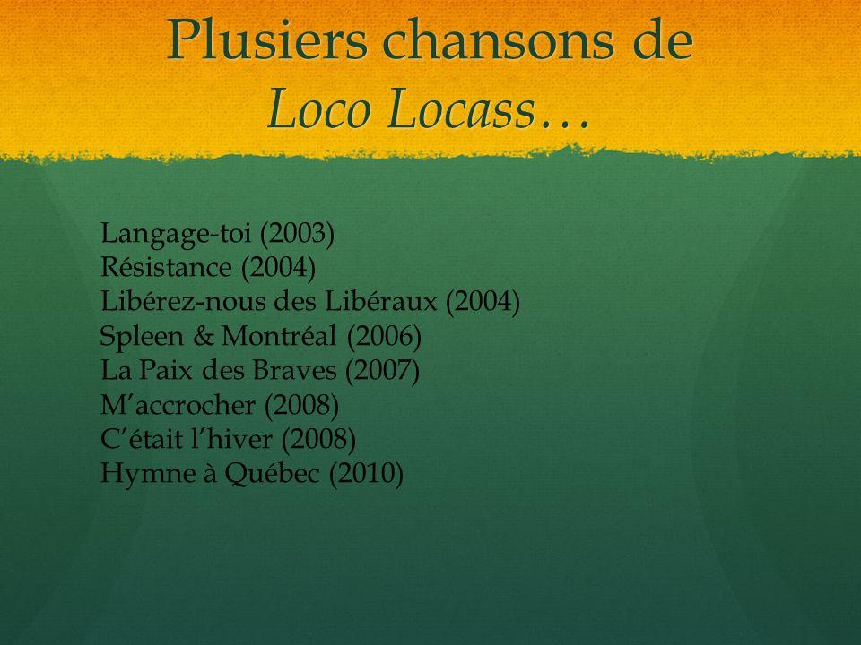 Plusiers chansons de Loco Locass… Langage-toi (2003) Résistance (2004) Libérez-nous des Libéraux (2004) Spleen & Montréal (2006) La Paix des Braves (2
