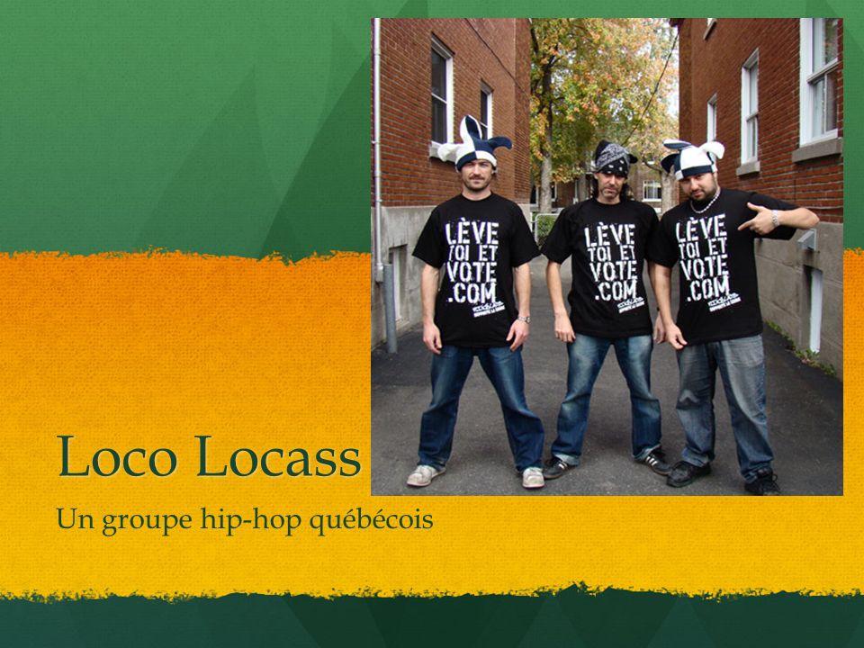 Loco Locass Loco Locass, fondé en 1995, est un groupe hip- hop québécois qui intègrent à leur musique rythmée des textes poétiques et engagés sur une base de rap.