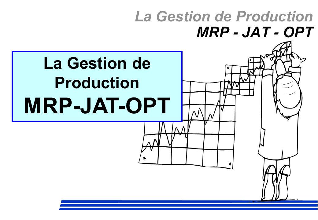 La Gestion de Production MRP-JAT-OPT La Gestion de Production MRP - JAT - OPT