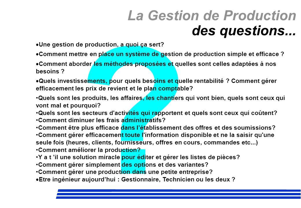 ? La Gestion de Production des questions... Une gestion de production, a quoi ça sert? Comment mettre en place un système de gestion de production sim