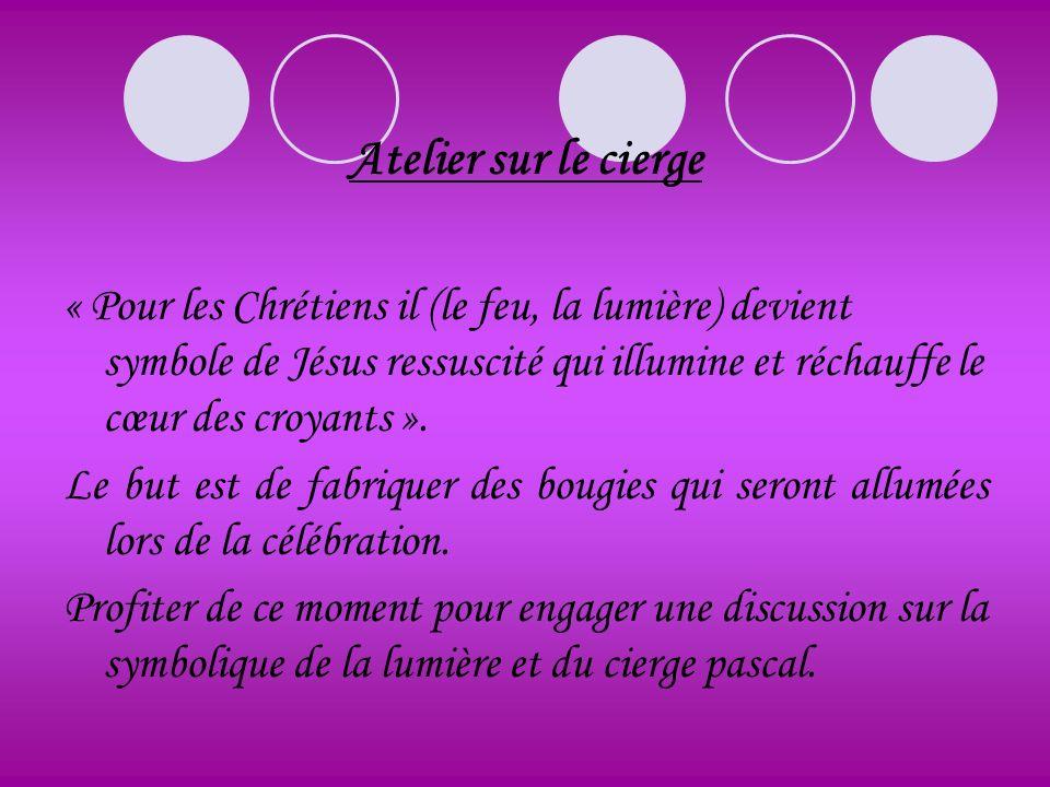Atelier sur le cierge « Pour les Chrétiens il (le feu, la lumière) devient symbole de Jésus ressuscité qui illumine et réchauffe le cœur des croyants