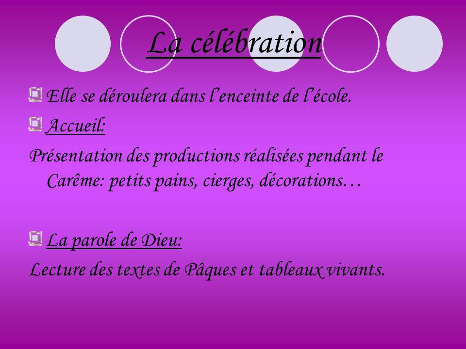 La célébration Elle se déroulera dans lenceinte de lécole. Accueil: Présentation des productions réalisées pendant le Carême: petits pains, cierges, d