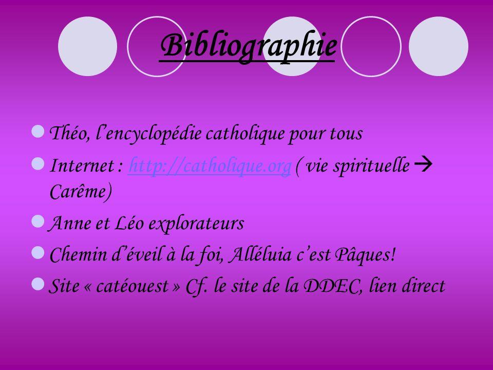 Bibliographie Théo, lencyclopédie catholique pour tous Internet : http://catholique.org ( vie spirituelle Carême)http://catholique.org Anne et Léo exp