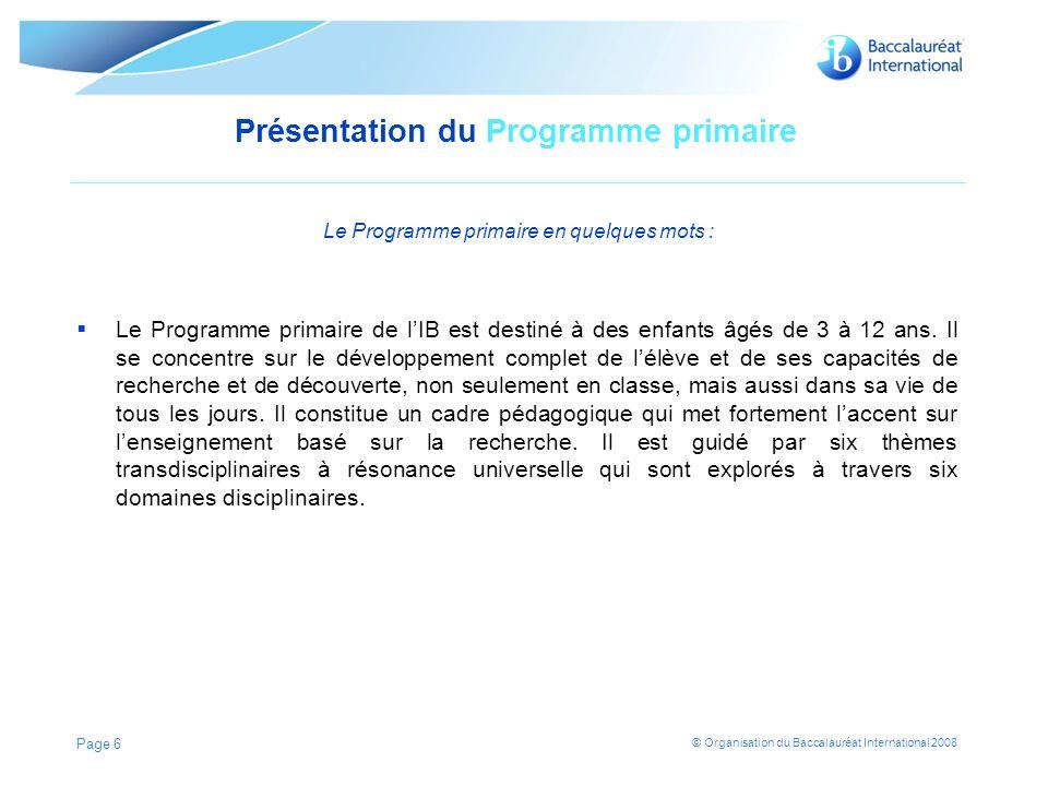 © Organisation du Baccalauréat International 2008 Présentation du Programme primaire Le Programme primaire en quelques mots : Le Programme primaire de lIB est destiné à des enfants âgés de 3 à 12 ans.