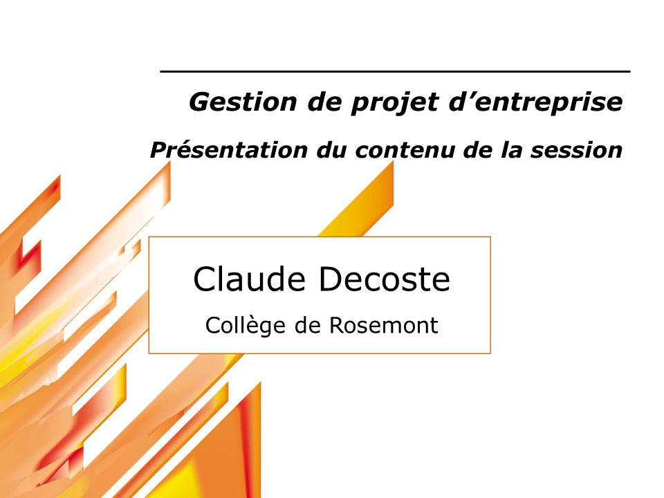Claude Decoste Collège de Rosemont Gestion de projet dentreprise Présentation du contenu de la session