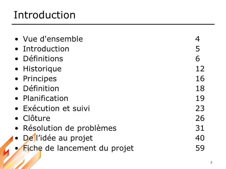 2 Introduction Vue d'ensemble4 Introduction5 Définitions6 Historique12 Principes 16 Définition18 Planification 19 Exécution et suivi 23 Clôture 26 Rés