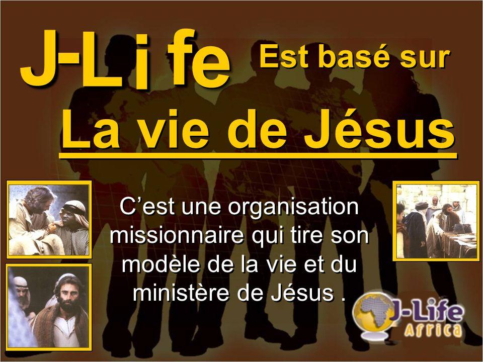 Cest une organisation missionnaire qui tire son modèle de la vie et du ministère de Jésus. JJ Est basé sur La vie de Jésus ii ff ee -- L L