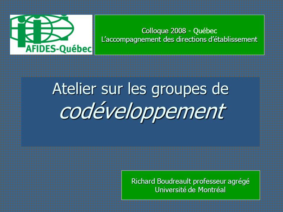 Colloque 2008 Colloque 2008 - Québec Laccompagnement des directions détablissement Atelier sur les groupes de codéveloppement Richard Boudreault profe