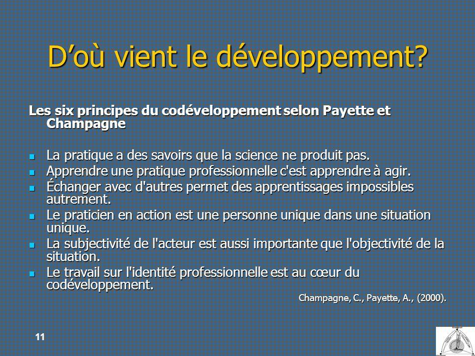 11 Doù vient le développement? Les six principes du codéveloppement selon Payette et Champagne La pratique a des savoirs que la science ne produit pas