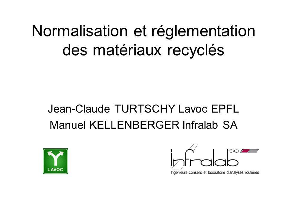 Normalisation et réglementation des matériaux recyclés Jean-Claude TURTSCHY Lavoc EPFL Manuel KELLENBERGER Infralab SA