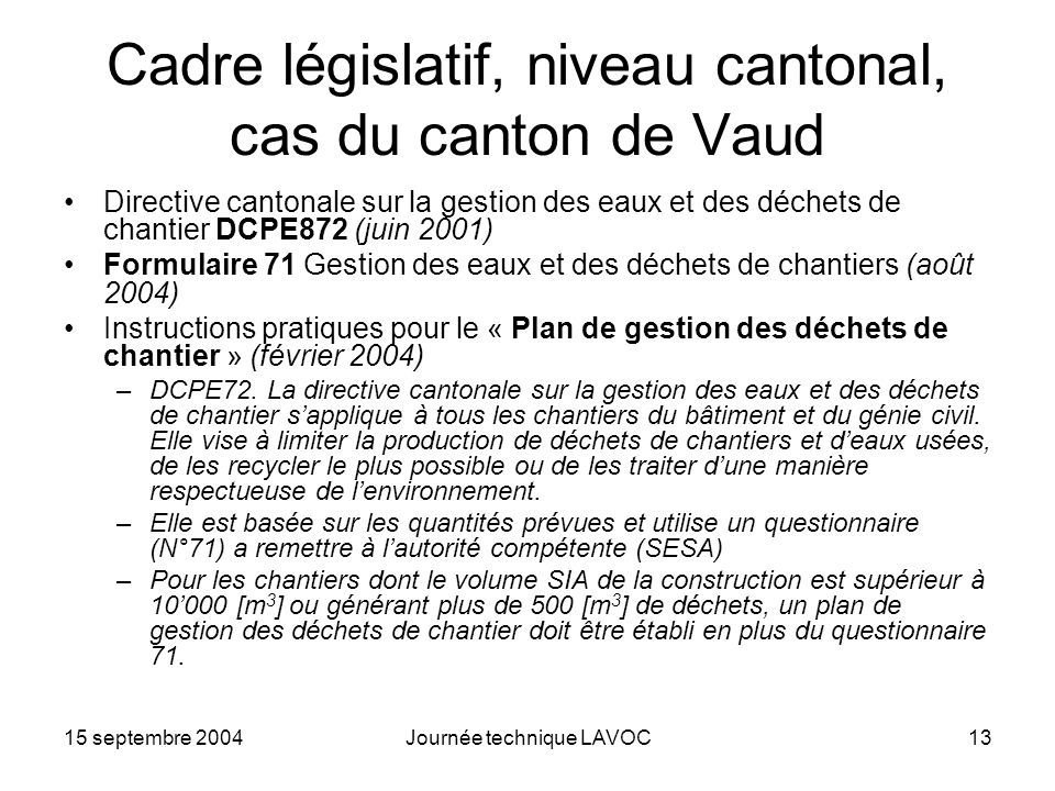 15 septembre 2004Journée technique LAVOC13 Cadre législatif, niveau cantonal, cas du canton de Vaud Directive cantonale sur la gestion des eaux et des