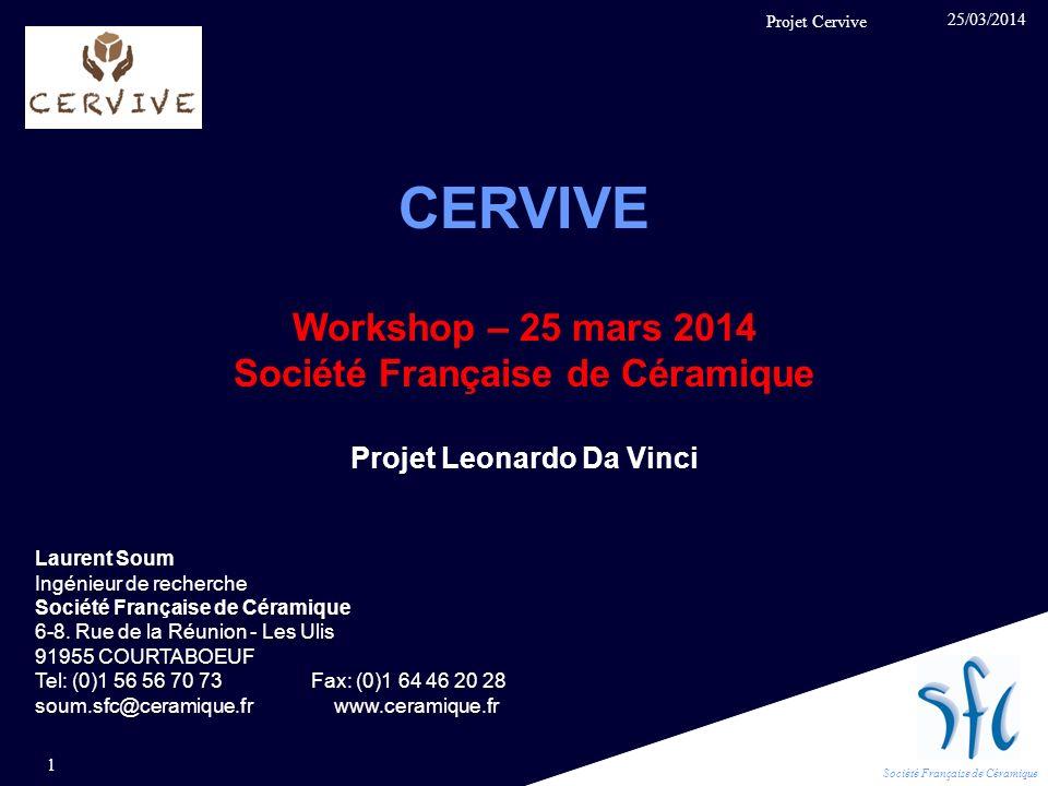 Société Française de Céramique CERVIVE Workshop – 25 mars 2014 Société Française de Céramique Projet Leonardo Da Vinci Laurent Soum Ingénieur de reche