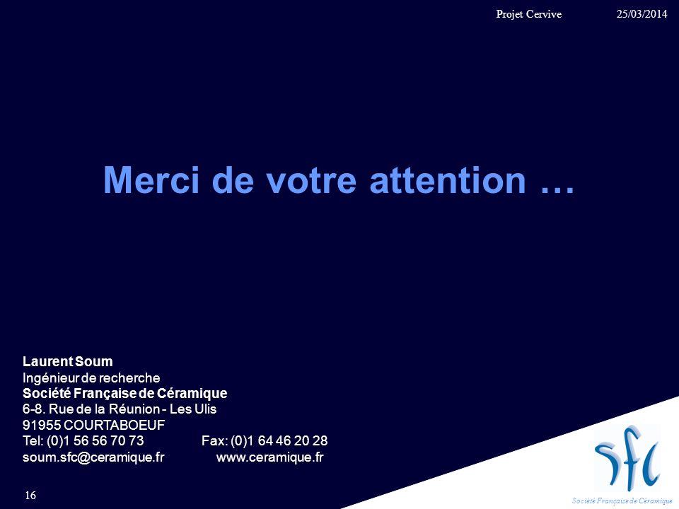 Société Française de Céramique Merci de votre attention … Laurent Soum Ingénieur de recherche Société Française de Céramique 6-8. Rue de la Réunion -