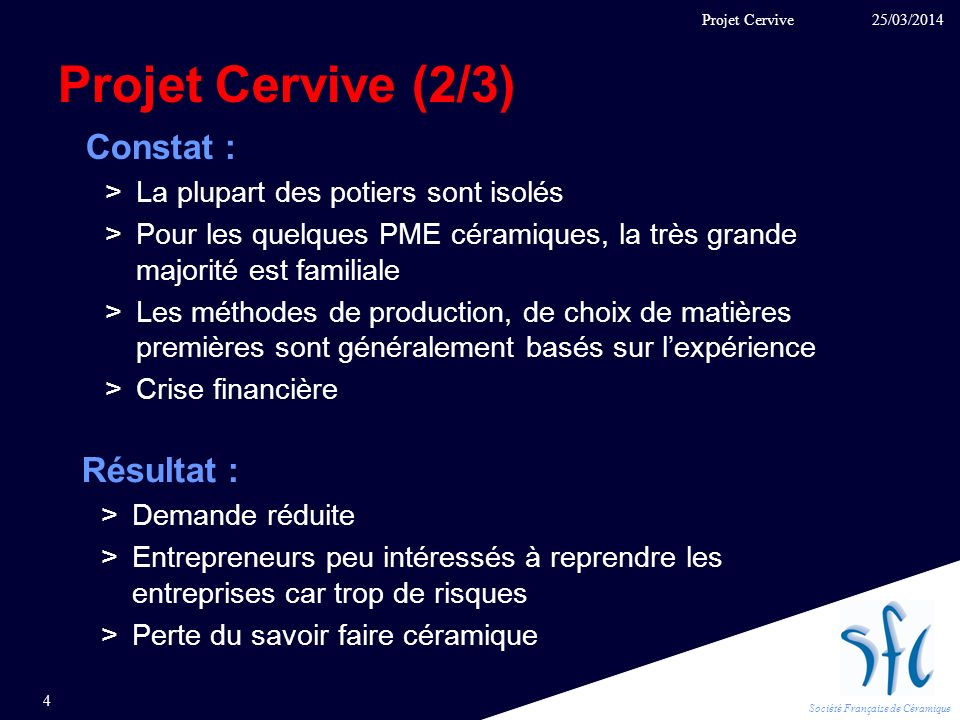 Société Française de Céramique Projet Cervive (2/3) Constat : >La plupart des potiers sont isolés >Pour les quelques PME céramiques, la très grande ma