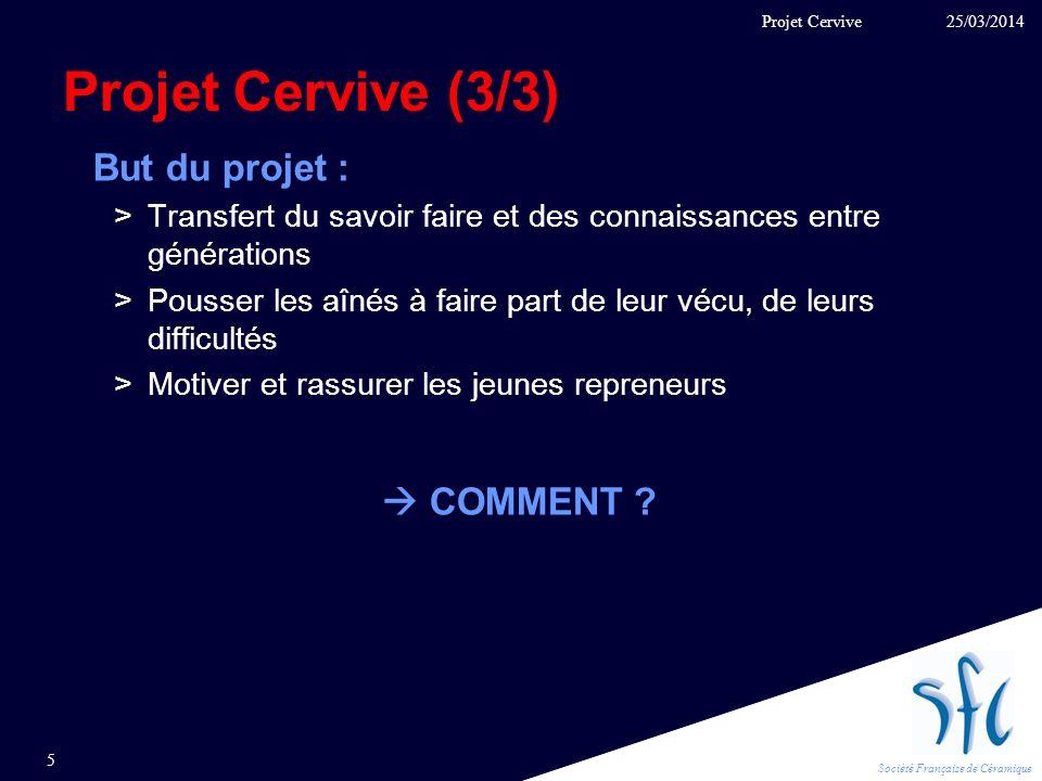 Société Française de Céramique Projet Cervive (3/3) But du projet : >Transfert du savoir faire et des connaissances entre générations >Pousser les aîn