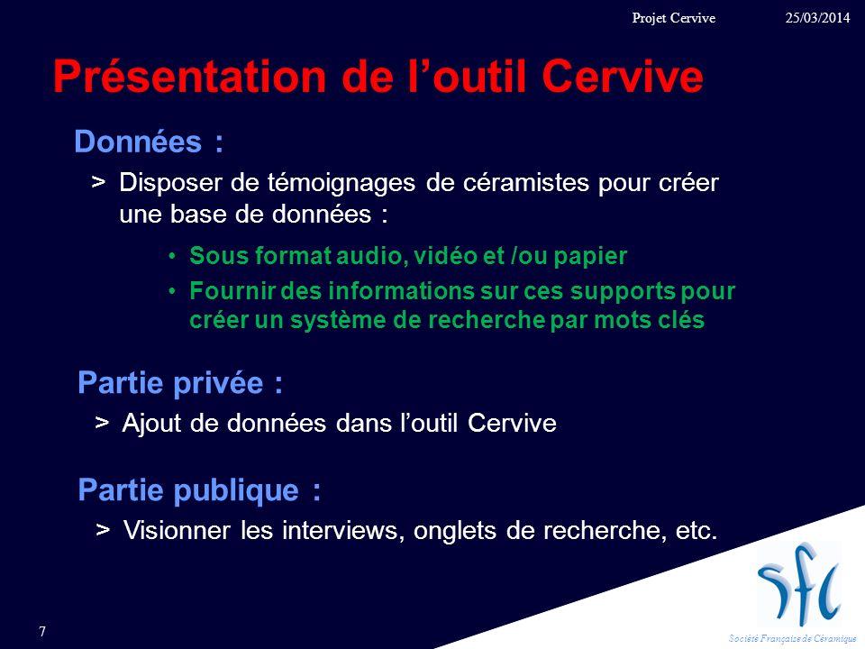 Société Française de Céramique Présentation de loutil Cervive 25/03/2014 7 Projet Cervive Partie privée : >Ajout de données dans loutil Cervive Donnée